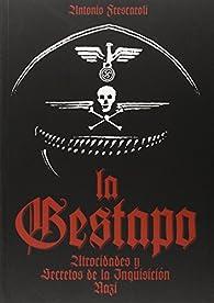 La Gestapo: Atrocidades y secretos de la inquisición nazi par Antonio Fresarolli
