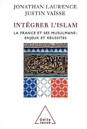 Intégrer L'Islam - La France , ses musulmans : Enjeux et réussites