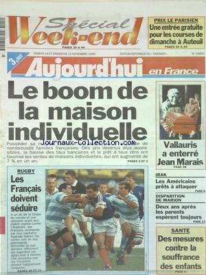 AUJOURD'HUI EN FRANCE [No 16855] du 14/11/1998 - LE BOOM DE LA MAISON INDIVIDUELLE - VALLAURIS A ENTERRE JEAN MARAIS - IRAK - LES AMERICAINS PRETS A ATTAQUER - DISPARITION DE MARION - 2 ANS APRES LES PARENTS ESPERENT TOUJOURS - SANTE - DES MESURES CONTRE LA SOUFFRANCE DES ENFANTS - LES SPORTS - RUGBY