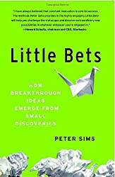 Little Bets: How Breakthrough Ideas Emerge from Small Discoveries-