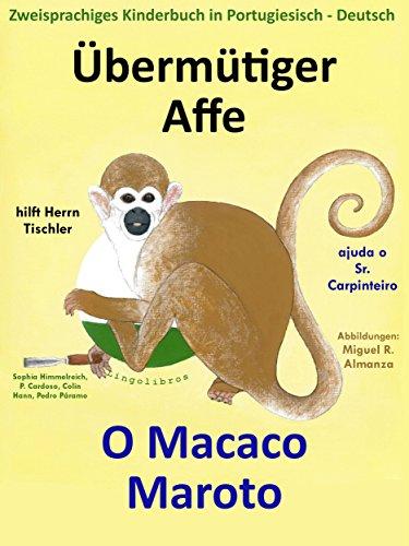 Zweisprachiges Kinderbuch in Deutsch - Portugiesisch: Übermütiger Affe hilft Herrn Tischler — O Macaco Maroto Ajuda o Sr. Carpinteiro (Mit Spaß Portugiesisch lernen 1)