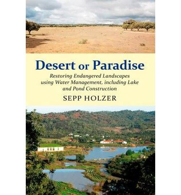 [(Desert or Paradise: Restoring Endangered Landscapes Using Water Management, Including Lakes and Pond Construction)] [Author: Sepp Holzer] published on (December, 2012)