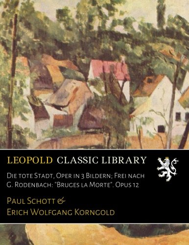 die-tote-stadt-oper-in-3-bildern-frei-nach-g-rodenbach-bruges-la-morte-opus-12