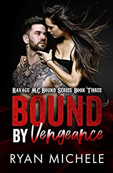 Bound by Vengeance (Ravage MC Bound Series Book Three) by [Michele, Ryan]