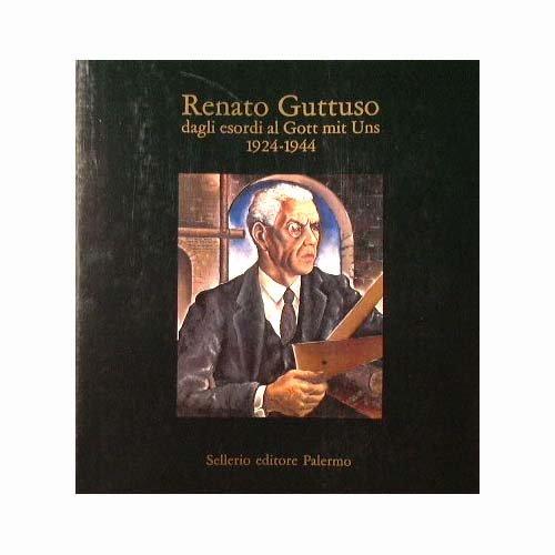 Renato Guttuso : Dagli esordi al Gott mit Uns 1924 - 1944