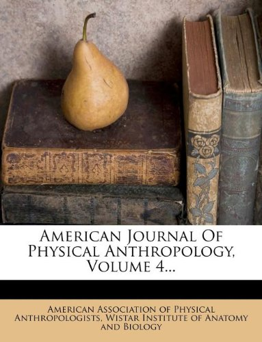 American Journal Of Physical Anthropology, Volume 4...