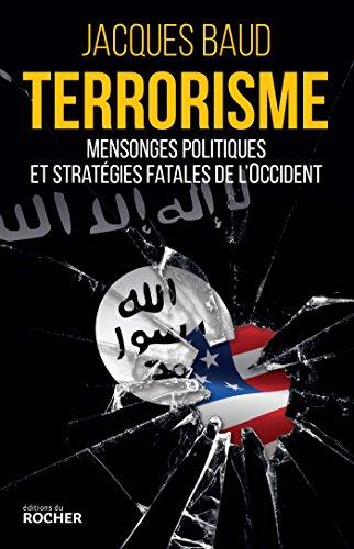 Terrorisme : Mensonges politiques et stratgies fatales de l'Occident