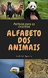 Alfabeto dos Animais: Livro do alfabeto ilustrado com lindos animais - Perfeito para crianças em fase de alfabetização (Alfabeto Interativo 1) (Portuguese Edition)