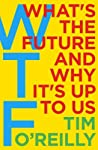 'An indispensable guide.' Reid Hoffman, co-founder of LinkedIn'Tech's most valuable teacher.' ForbesSilicon Valley's leading intellectual and the founder of O'Reilly Media explores the upside and the potential downsides of our future – what he calls ...