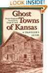 Ghost Towns of Kansas: A Traveller's...