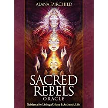 Sacred Rebels Oracle: Guidance for Living a Unique & Authentic Life, 44 Full Colour Cards and Guidebook by Alana Fairchild (2015-01-08)