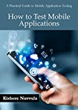 How to Test Mobile Applications: A Practical Guide to Mobile Application Testing