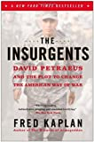 The Insurgents: David Petraeus and the Plot to Change the American Way of War by Kaplan, Fred(January 7, 2014) Paperback