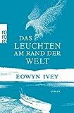 Das Leuchten am Rand der Welt von Eowyn Ivey