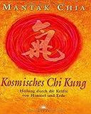 Kosmisches Chi Kung. Heilung durch die Kräfte von Himmel und Erde - Mantak Chia