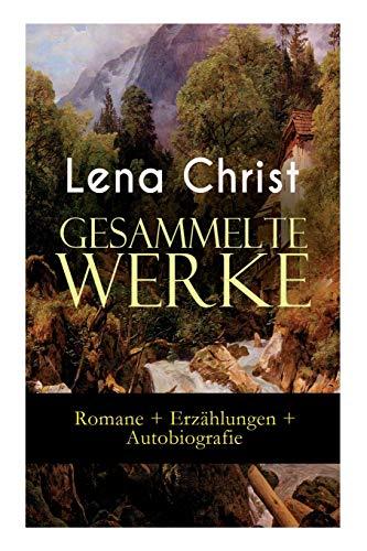 Gesammelte Werke: Romane + Erzählungen + Autobiografie: Die Rumplhanni, Erinnerungen einer Überflüssigen, Bayerische Geschichten, Madam Bäuerin, Mathias Bichler, Lausdirndlgeschichten...