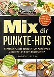 Mix dir Punkte-Hits: Schlanke Punkte-Rezepte zum Abnehmen zubereitet mit dem Thermomix (höchstens bis zu 5 Punkten pro Portion) nach dem Punkte-Konzept, Punkte Mix, Abnehmen nach Punkten