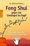 Feng Shui gegen das Gerümpel im Kopf: Blockaden lösen mit Energetischer Psychologie (Energetische Psychologie praktisch) - Michael Bohne