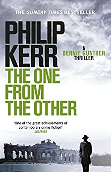 The One From The Other: Bernie Gunther Thriller 4 (Bernie Gunther Mystery) by [Kerr, Philip]