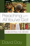 Preaching with All You've Got: Embodying the Word by David Day (2006-05-01)