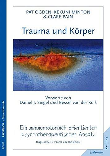 Trauma und Körper: Ein sensumotorisch orientierter psychotherapeutischer Ansatz. Vorworte von B.v.d. Kolk & D. Siegel