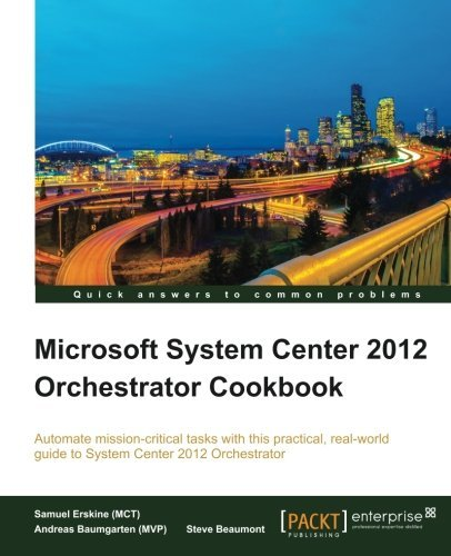 [(Microsoft System Center 2012 Orchestrator Cookbook * * )] [Author: (MCT) Samuel Erskine] [Aug-2013]