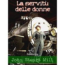 La servitù delle donne: con prefazione di Anna Maria Mozzoni (Italian Edition)