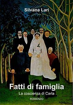 Fatti di famiglia: La coscienza di Carla (Italian Edition) by [Lari, Silvana]
