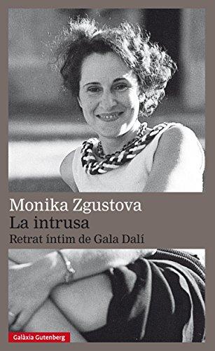 La intrusa. Retrat íntim de Gala Dalí (Llibres en català) (Catalan Edition) por Monika Zgustova