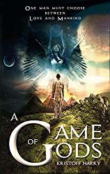 A Game of Gods: The End is Only the Beginning (With Free Sample Chapters of That Frequent Visitor) (The Dystopian Chronicles Book 1)