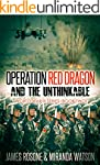 Operation Red Dragon and the Unthinka...