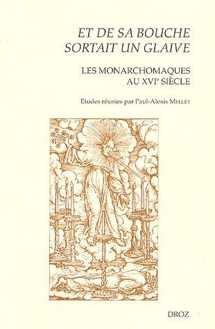 Et de sa bouche sortait un glaive : Les monarchomaques au XVIe siècle
