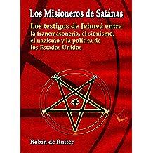 Misioneros de Satánas - Los testigos de Jehová entre la francmasonería, el sionismo, el nazismo y la política de los Estados Unidos