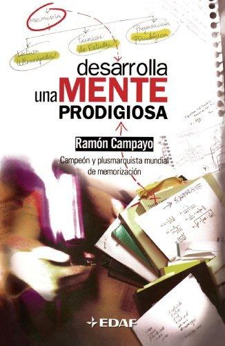 Desarrolla una mente prodigiosa (Psicologia Y Autoayuda nº 43) por RAMÓN CAMPAYO