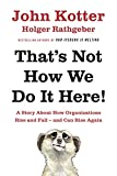 That's Not How We Do It Here!: A Story About How Organizations Rise, Fall - and Can Rise Again