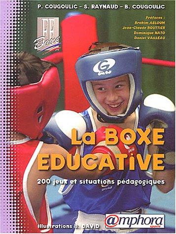 La boxe ducative : 200 Jeux et situations pdagogiques