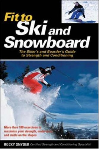 Fit to Ski & Snowboard: The Skier's and Boarder's Guide to Strength and Conditioning por Rocky Snyder