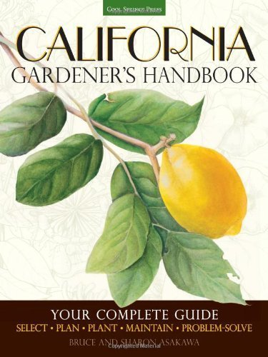 California Gardener's Handbook: Your Complete Guide: Select - Plan - Plant - Maintain - Problem-solve by Bruce Asakawa (2013-08-12)