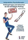 Heilpraktiker Psychotherapie - Prüfungsfragen und Antworten für die schriftliche Prüfung: Lehrbuch zur Prüfungsvorbereitung als Ergänzung zur Ausbildung
