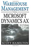 Warehouse Management using Microsoft Dynamics AX: 2016 Edition