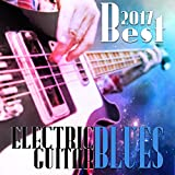 2017 Best Electric Guitar Blues: Relaxing Deep Sounds, Good Mood Music from Memphis, Acoustic Instrumental Songs from Blues to Rock
