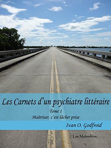 Maîtriser, c'est lâcher prise (Les Carnets d'un psychiatre littéraire t. 1)