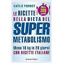 Le ricette della dieta del Supermetabolismo: 200 piatti per perdere 10 Kg in 28 giorni