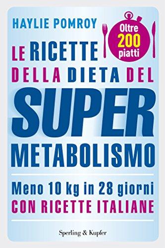 Le ricette della dieta del Supermetabolismo: 200 piatti per perdere 10 Kg in 28 giorni (Italian Edition)
