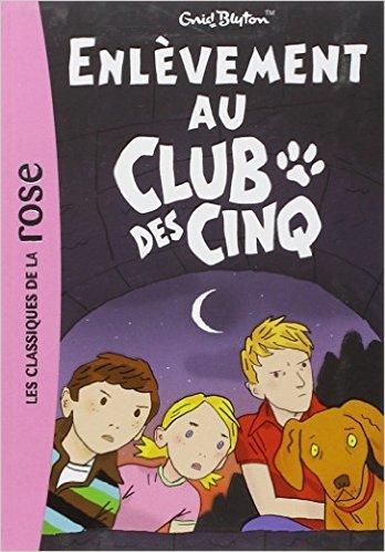 Le Club des Cinq, Tome 15 : Enlèvement au Club des Cinq de Enid Blyton ( 20 février 2008 ) Pdf - ePub - Audiolivre Telecharger