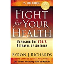 Fight for Your Health: Exposing the FDA's Betrayal of America by Byron J. Richards (2006-05-23)