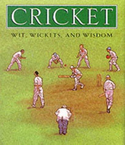 Cricket: Wickets, Wit and Wisdom
