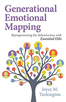 Generational Emotional Mapping: Reprogramming the Subconscious with Essential Oils (English Edition)
