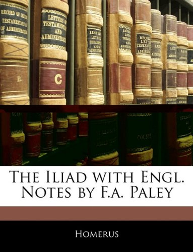 The Iliad with Engl. Notes by F.a. Paley