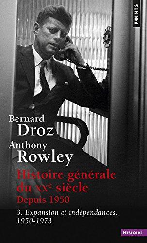 Histoire G'N'rale Du Xxe Si'cle T3. 1950-1973, Expansion Et Ind'pendances T3 par Bernard Droz